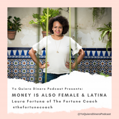 Episode 29: Money is Also Female and Latina | Laura Fortuna of The Fortune Coach